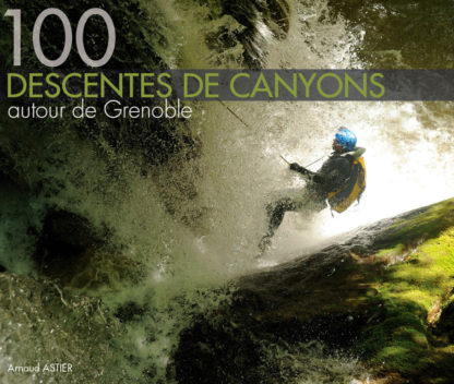 :: 100 descentes de canyons autour de Grenoble ::